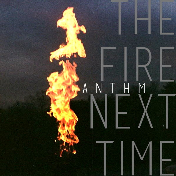 ANTHM The Fire Next Time